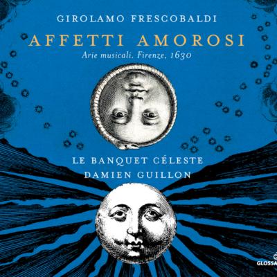Affetti Amorosi - Glossa - Le Banquet Céleste:Damien Guillon - Fev 2018